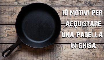 10 motivi per avere una padella in ghisa
